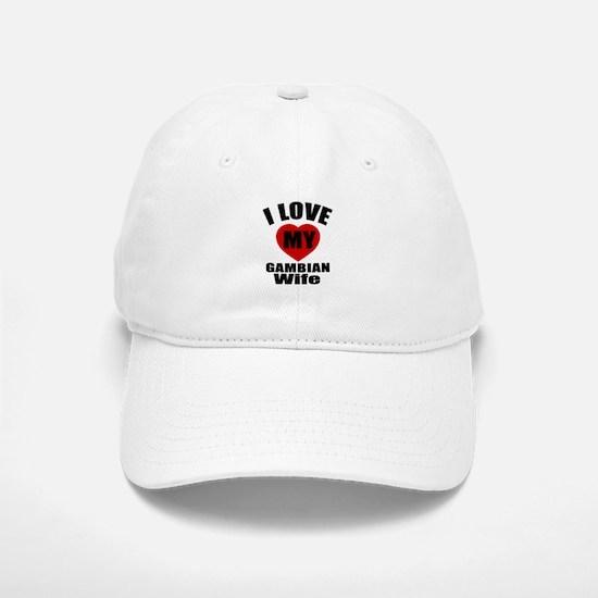 I Love My Gambian Wife Baseball Baseball Cap