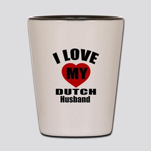 I Love My Dutch Husband Shot Glass