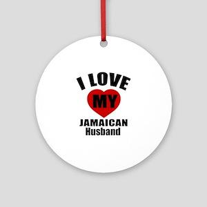 I Love My Jamaican Husband Round Ornament