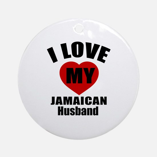 I Love My Jamaican Husband Round Ornament