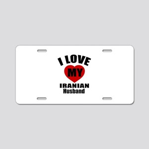 I Love My Iranian Husband Aluminum License Plate