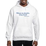 When in doubt, sing loud Sweatshirt