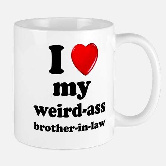 I love my weird ass brother in law Mugs
