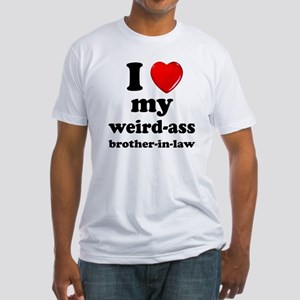 I love my weird ass brother in law T-Shirt
