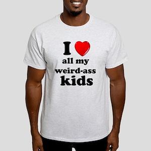 I love my weird ass kids T-Shirt