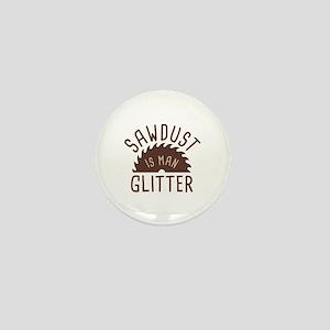 Sawdust Is Man Glitter Mini Button