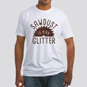 Sawdust Is Man Glitter Fitted T-Shirt