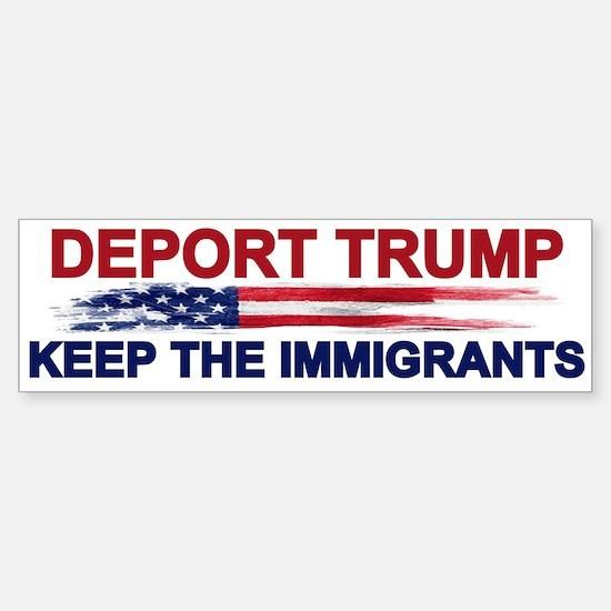 Deport Trump Keep The Immigrants Bumper Bumper Bumper Sticker