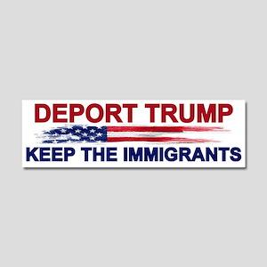 Deport Trump Keep The Immigrants Car Magnet 10 X 3