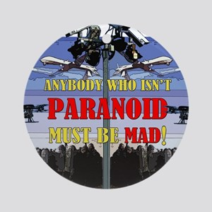 Anybody who isnt paranoid must be Mad! Round Ornam