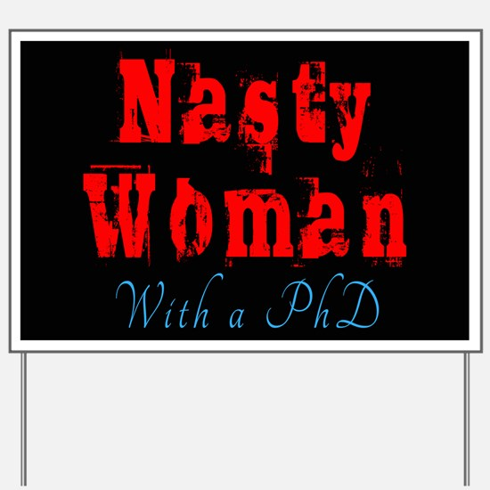 Nasty Woman With a PhD Yard Sign