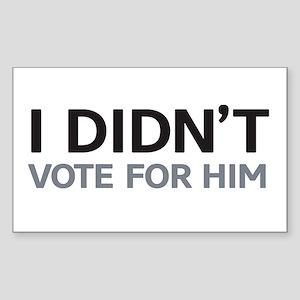 I Didn't Vote for Him Sticker