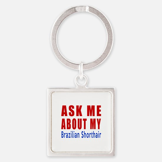 Ask Me About My British Shorthair Square Keychain