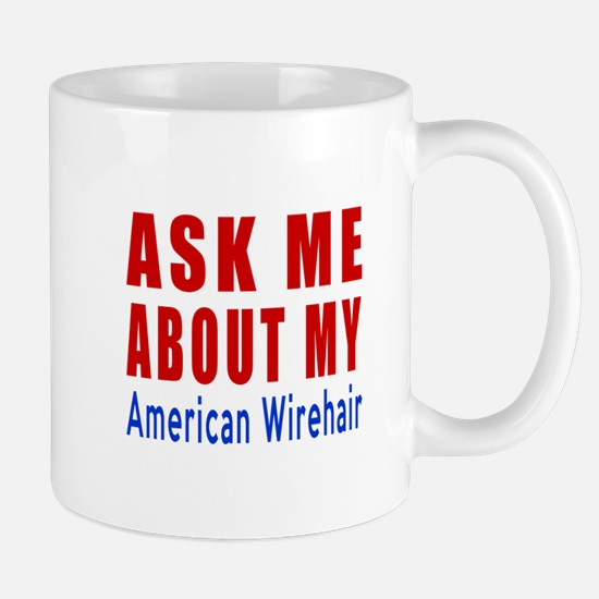 Ask Me About My American Wirehair Cat D Mug