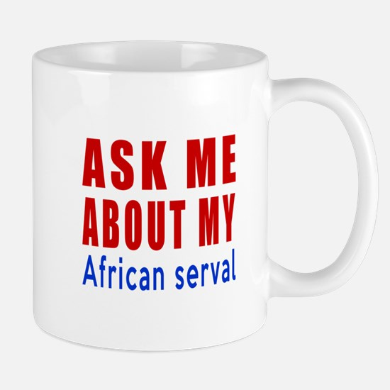 Ask Me About My African serval Cat Desi Mug