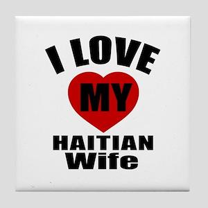 I Love My Haitian Wife Tile Coaster
