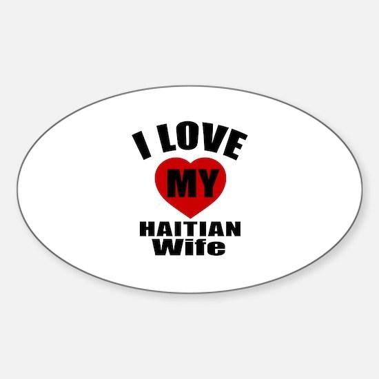 I Love My Haitian Wife Sticker (Oval)