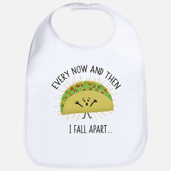 Every Now and Then I Fall Apart Funny Tac Baby Bib