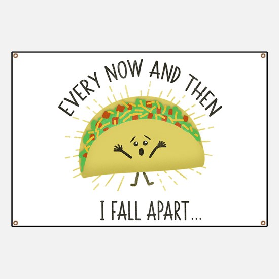 Every Now and Then I Fall Apart Funny Taco Banner