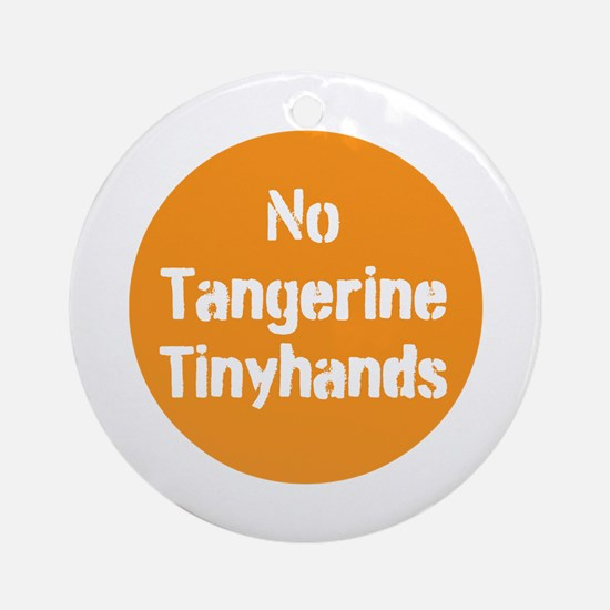 no tangerine tinyhands Round Ornament
