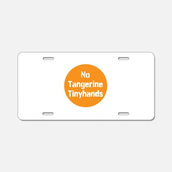 no tangerine tinyhands Aluminum License Plate