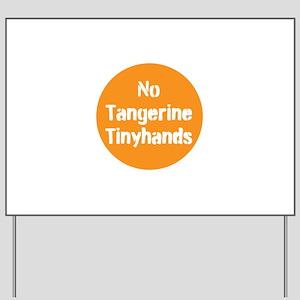 no tangerine tinyhands Yard Sign