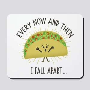 Every Now and Then I Fall Apart Funny Ta Mousepad