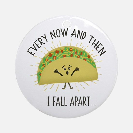 Every Now and Then I Fall Apart Fun Round Ornament