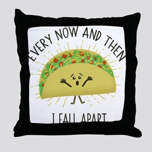 Every Now and Then I Fall Apart Funny Throw Pillow