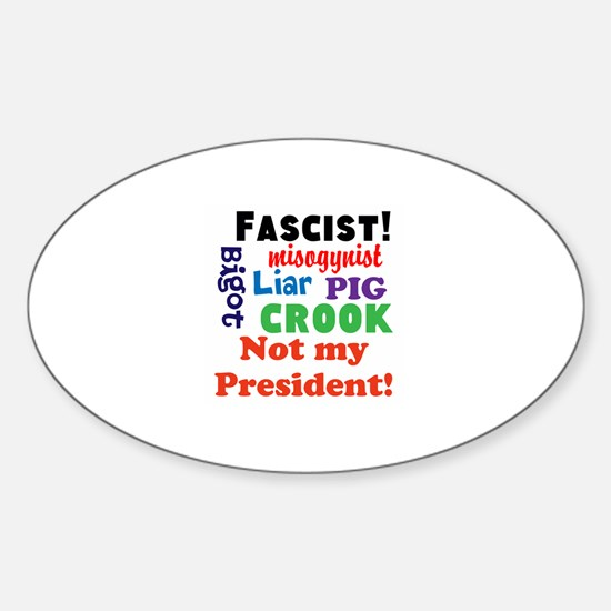 Fascist, pig, liar,bigot, not my president Decal