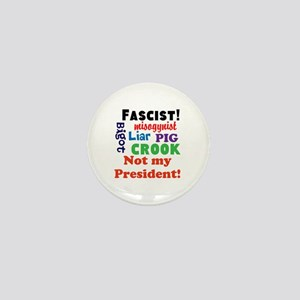 Fascist, pig, liar,bigot, not my president Mini Bu