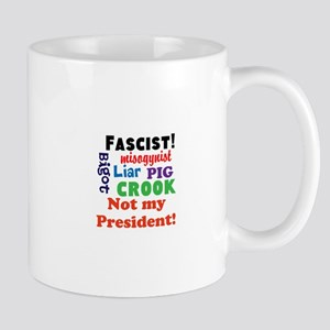 Fascist, pig, liar,bigot, not my president Mugs
