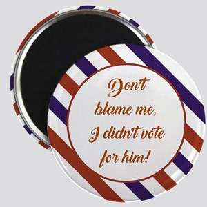 DON'T BLAME ME... Magnets