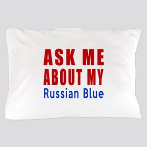 Ask Me About My Russian Blue Cat Desig Pillow Case