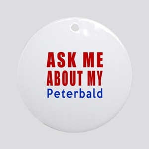 Ask Me About My Peterbald Cat Desig Round Ornament