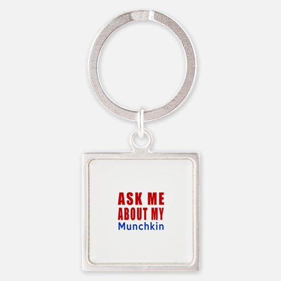 Ask Me About My Munchkin Cat Desig Square Keychain