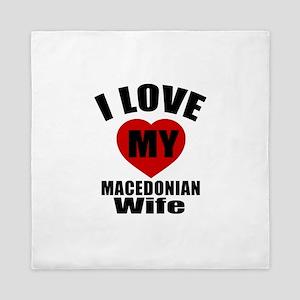 I Love My Macedonian Wife Queen Duvet