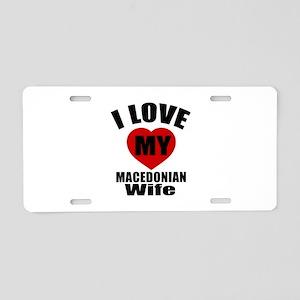 I Love My Macedonian Wife Aluminum License Plate