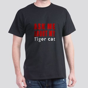 Ask Me About My Tiger Cat Designs Dark T-Shirt