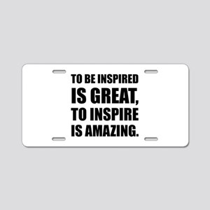 Inspire Is Amazing Aluminum License Plate
