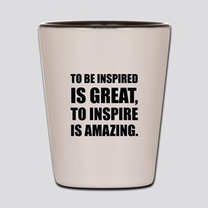 Inspire Is Amazing Shot Glass