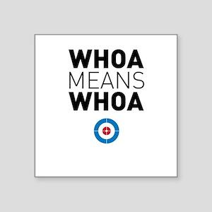 Whoa means whoa Sticker