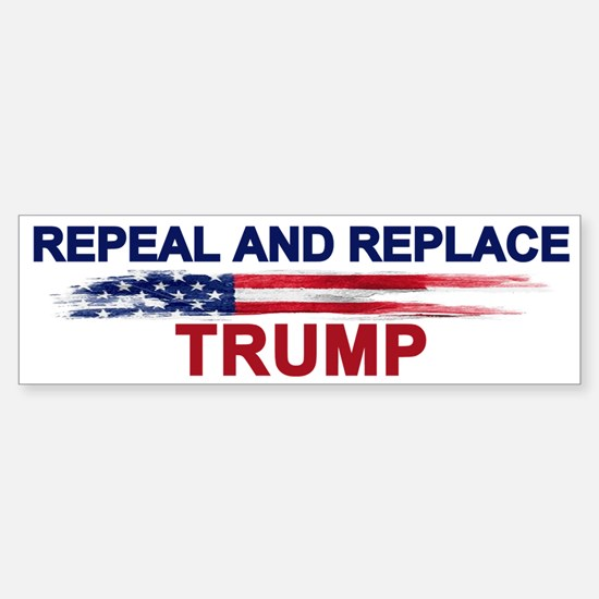 Repeal And Replace Trump Bumper Bumper Bumper Sticker