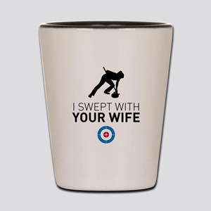 I swept with your wife Shot Glass