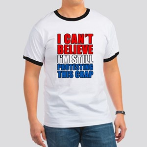 Can't Believe Still Protesting T-Shirt