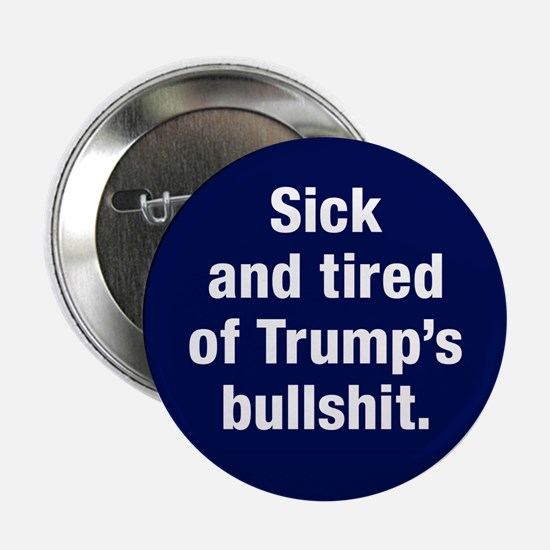 "Sick Of Trump's Bullshit 2.25"" Button"