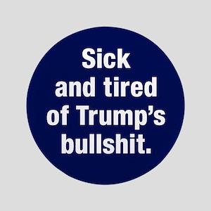 Sick Of Trump's Bullshit Button