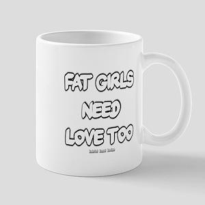 Fat Girls Need Love Too Mug