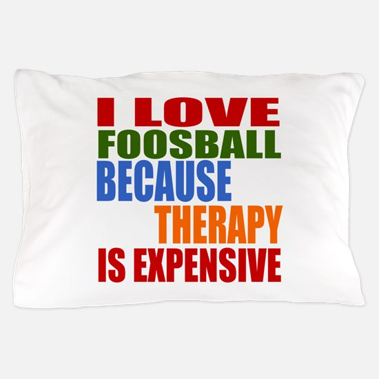 I Love Foosball Because Therapy Is Exp Pillow Case