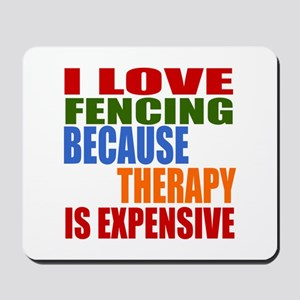 I Love Fencing Because Therapy Is Expen Mousepad
